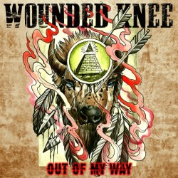 "EP. Wounded Knee ""Out of my..."